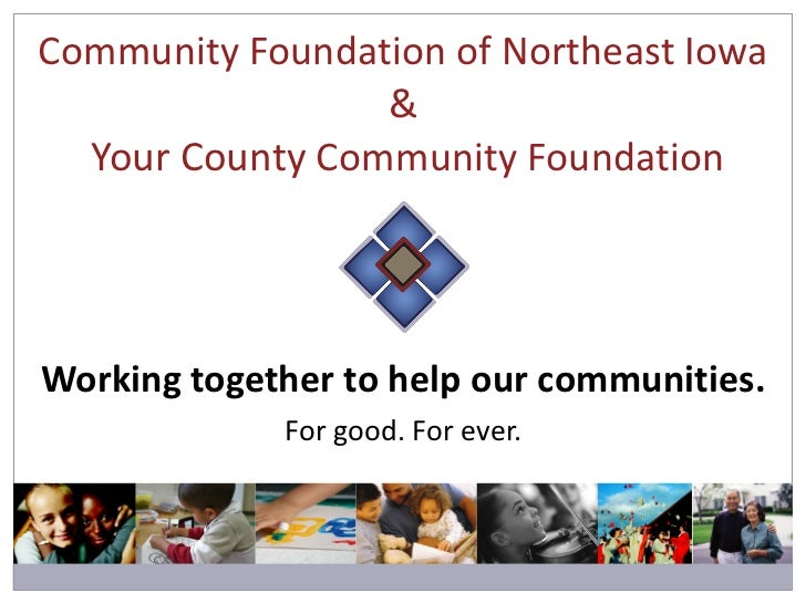 Working together to help our communities. For good. For ever. Community Foundation of Northeast Iowa &  Your County  Commu...
