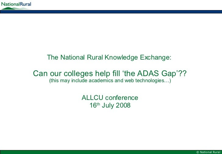The National Rural Knowledge Exchange:  Can our colleges help fill 'the ADAS Gap'?? (this may include academics and web te...