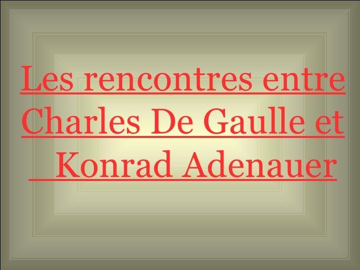 Les rencontres entre Charles De Gaulle et  Konrad Adenauer