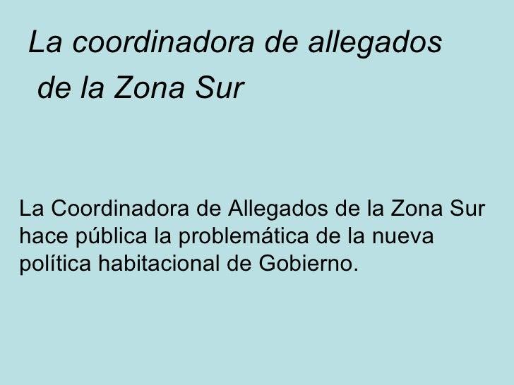 La coordinadora de allegados de la Zona Sur   La Coordinadora de Allegados de la Zona Sur hace pública la problemática de ...