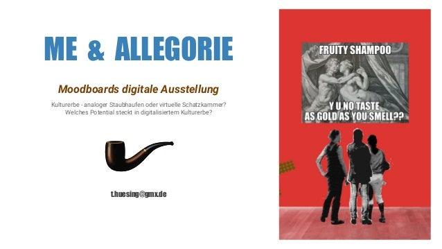 ME & ALLEGORIE Moodboards digitale Ausstellung Kulturerbe - analoger Staubhaufen oder virtuelle Schatzkammer? Welches Pote...
