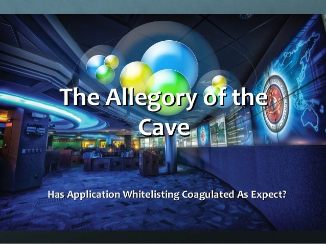 The Allegory of the Cave Has Application Whitelisting Coagulated As Expect?