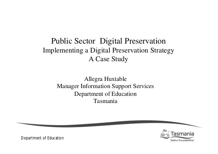 Public Sector Digital Preservation           Implementing a Digital Preservation Strategy                         A Case S...