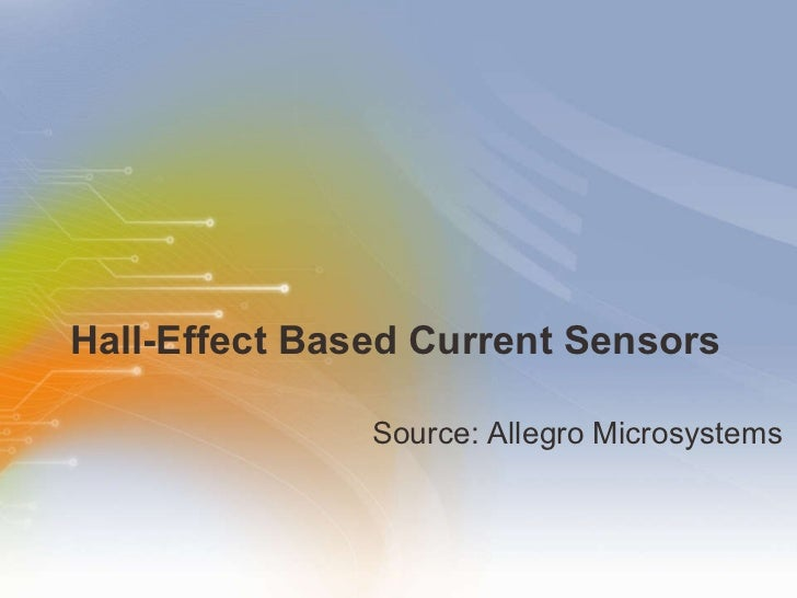 Hall-Effect Based Current Sensors <ul><li>Source: Allegro Microsystems </li></ul>