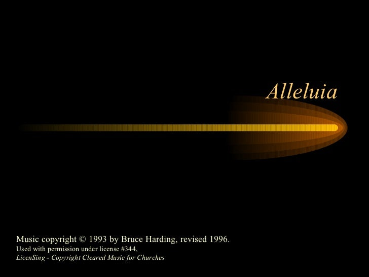 Alleluia Music copyright © 1993 by Bruce Harding, revised 1996. Used with permission under license #344, LicenSing - Copyr...