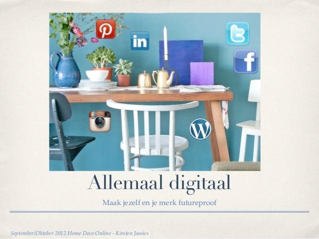 Allemaal digitaal                                     Maak jezelf en je merk futureproofSeptember/Oktober 2012 Home Deco O...