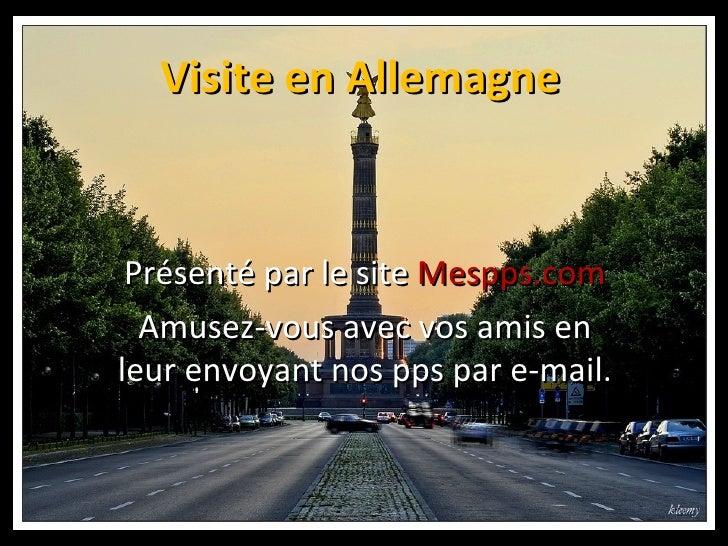 Visite en Allemagne Présenté par le site Mespps.com  Amusez-vous avec vos amis enleur envoyant nos pps par e-mail.