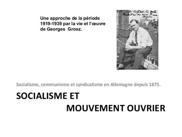 SOCIALISME ET MOUVEMENT OUVRIER Socialisme, communisme et syndicalisme en Allemagne depuis 1875. Une approche de la périod...
