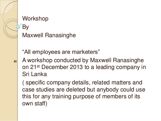 """Workshop By Maxwell Ranasinghe  """"  """"All employees are marketers"""" A workshop conducted by Maxwell Ranasinghe on 21st Decemb..."""