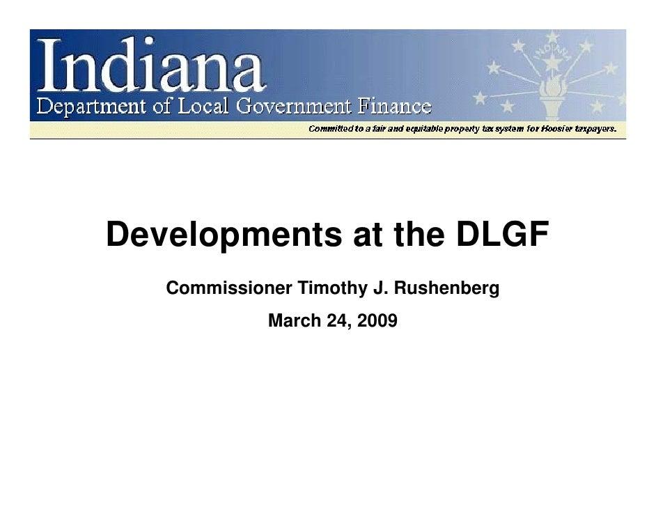 Developments at the DLGF D   l            h    Commissioner Timothy J. Rushenberg                         J              M...