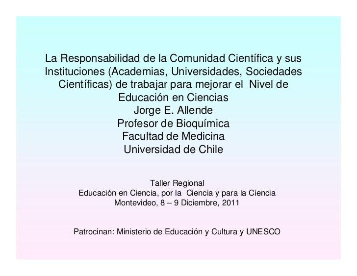 La Responsabilidad de la Comunidad Científica y susInstituciones (Academias, Universidades, Sociedades   Científicas) de t...