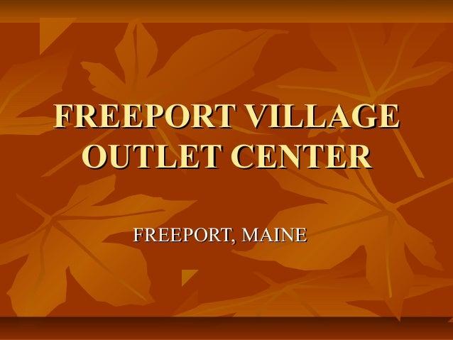 FREEPORT VILLAGEFREEPORT VILLAGE OUTLET CENTEROUTLET CENTER FREEPORT, MAINEFREEPORT, MAINE