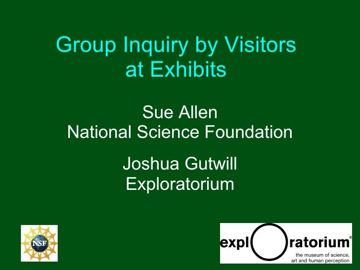 Group Inquiry by Visitors  at Exhibits   Sue Allen National Science Foundation Joshua Gutwill Exploratorium