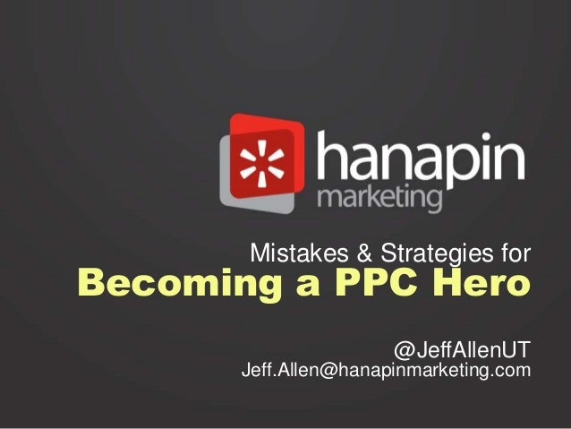 Mistakes & Stragies for Becoming a PPC Hero - Jeff Allen at omcap