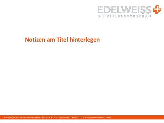Harenberg Kommunikation Verlags- und Medien GmbH & Co. KG • Königswall 21 • D-44137 Dortmund | www.edelweiss-de.com Notize...