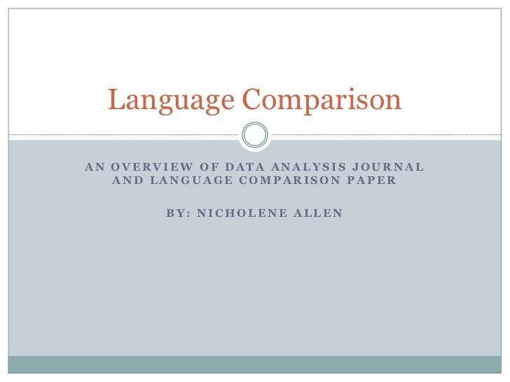 Language ComparisonAN OVERVIEW OF DATA ANALYSIS JOURNAL   AND LANGUAGE COMPARISON PAPER        BY: NICHOLENE ALLEN