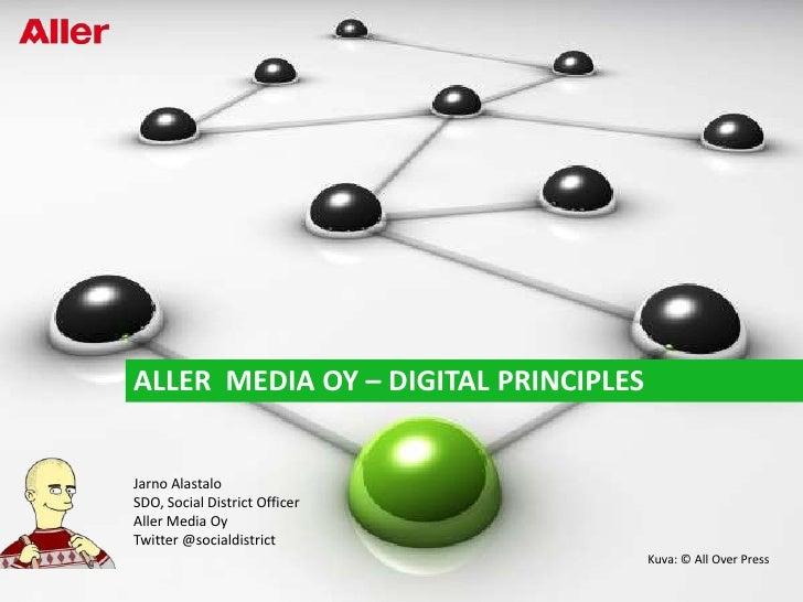 Aller  Media Oy – Digital principles<br />Jarno Alastalo<br />SDO, Social District Officer<br />Aller Media Oy<br />Twitte...