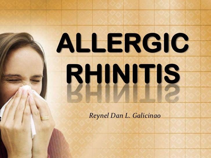ALLERGIC RHINITIS<br />Reynel Dan L. Galicinao<br />