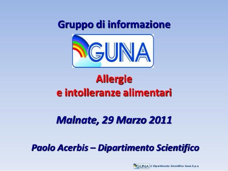 Gruppo di informazione              Allergie     e intolleranze alimentari     Malnate, 29 Marzo 2011Paolo Acerbis – Dipar...
