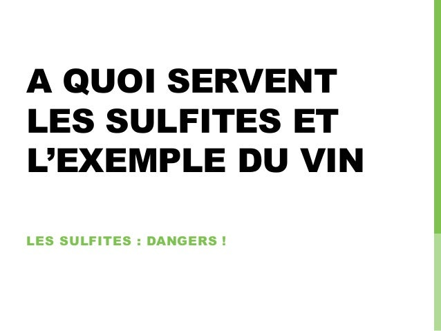 A QUOI SERVENT LES SULFITES ET L'EXEMPLE DU VIN LES SULFITES : DANGERS !