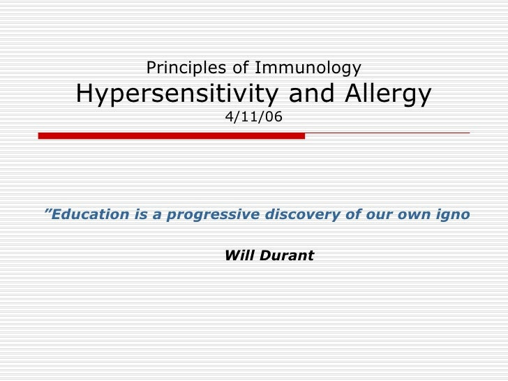 """Principles of Immunology Hypersensitivity and Allergy 4/11/06 <ul><li>""""Education is a progressive discovery of our own ign..."""