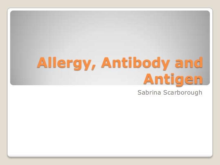 Allergy, Antibody and Antigen<br />Sabrina Scarborough<br />