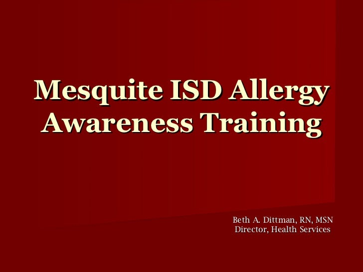 Mesquite ISD AllergyAwareness Training             Beth A. Dittman, RN, MSN             Director, Health Services