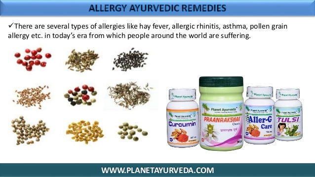WWW.PLANETAYURVEDA.COM There are several types of allergies like hay fever, allergic rhinitis, asthma, pollen grain aller...