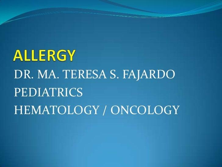ALLERGY<br />DR. MA. TERESA S. FAJARDO<br />PEDIATRICS<br />HEMATOLOGY / ONCOLOGY<br />