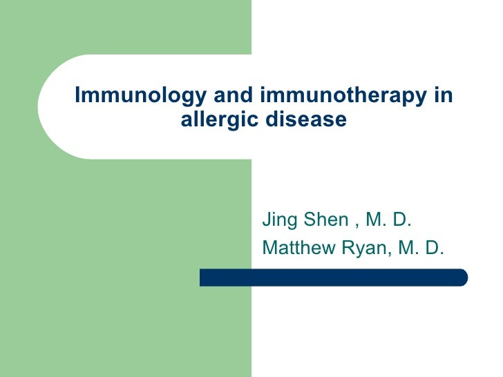 Immunology and immunotherapy in allergic disease Jing Shen , M. D. Matthew Ryan, M. D.