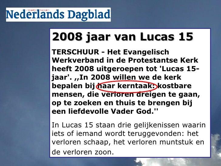 2008 jaar van Lucas 15   TERSCHUUR - Het Evangelisch Werkverband in de Protestantse Kerk heeft 2008 uitgeroepen tot 'Lucas...