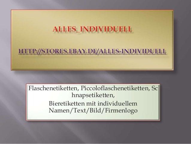 Flaschenetiketten, Piccoloflaschenetiketten, Sc hnapsetiketten, Bieretiketten mit individuellem Namen/Text/Bild/Firmenlogo