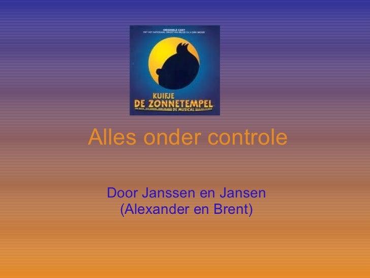 Alles onder controle Door Janssen en Jansen (Alexander en Brent)