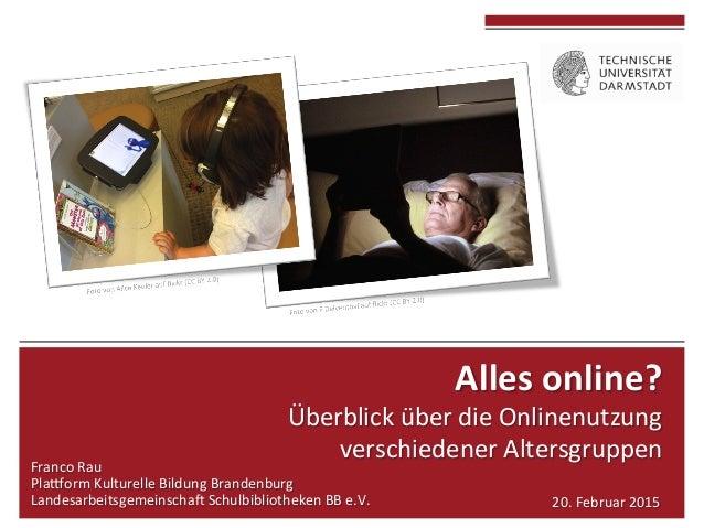 Alles  online?     Überblick  über  die  Onlinenutzung     verschiedener  Altersgruppen   Franc...