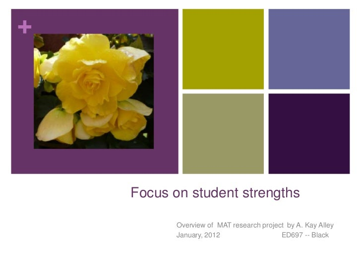 +    Focus on student strengths           Overview of MAT research project by A. Kay Alley           January, 2012        ...