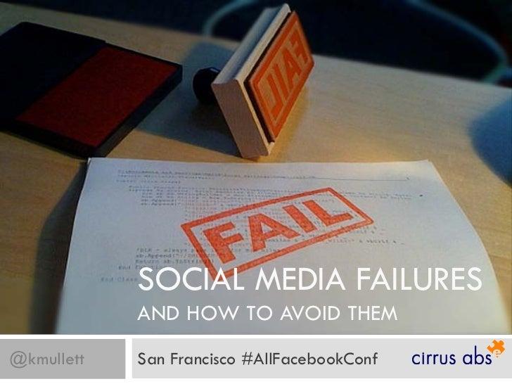 SOCIAL MEDIA FAILURES            AND HOW TO AVOID THEM@kmullett   San Francisco #AllFacebookConf