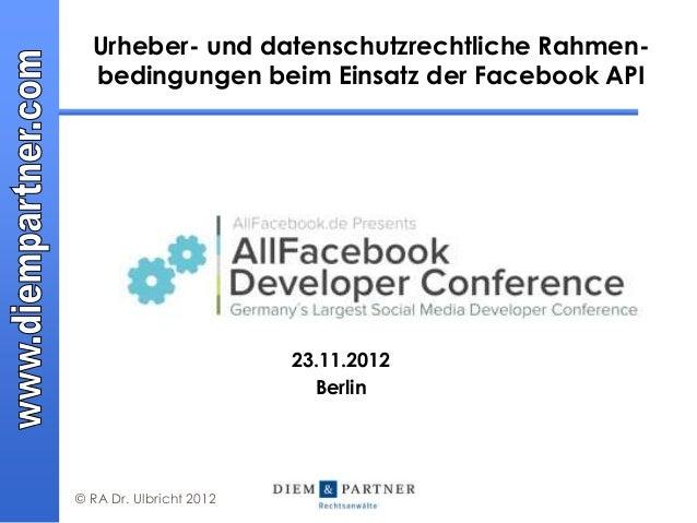 Urheber- und datenschutzrechtliche Rahmen-  bedingungen beim Einsatz der Facebook API                         23.11.2012  ...