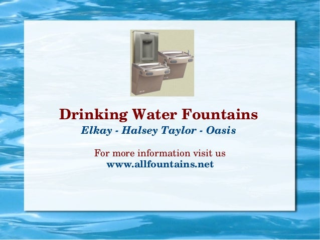 Formoreinformationvisitus www.allfountains.net DrinkingWaterFountains ElkayHalseyTaylorOasis