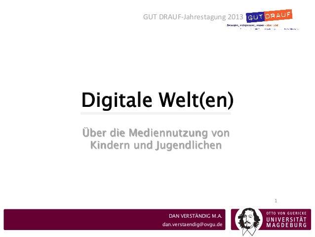 Digitale Welt(en)1 DAN VERSTÄNDIG M.A.dan.verstaendig@ovgu.deÜber die Mediennutzung vonKindern und JugendlichenGUT DRA...