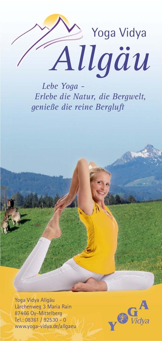 Lebe Yoga - Erlebe die Natur, die Bergwelt, genieße die reine Bergluft Yoga Vidya Allgäu Yoga Vidya Allgäu Lärchenweg 3 Ma...