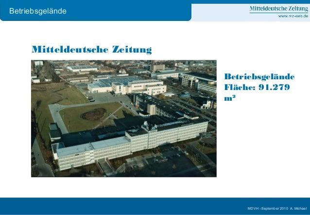 1 MDVH –September 2010 A. Michael Mitteldeutsche Zeitung Betriebsgelände Fläche: 91.279 m² Betriebsgelände