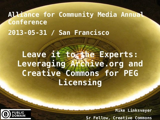 1Alliance for Community Media AnnualConference2013-05-31 / San FranciscoLeave it to the Experts:Leveraging Archive.org and...