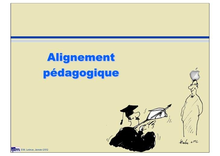 Alignement                    pédagogique© M. Lebrun, Janvier 2012