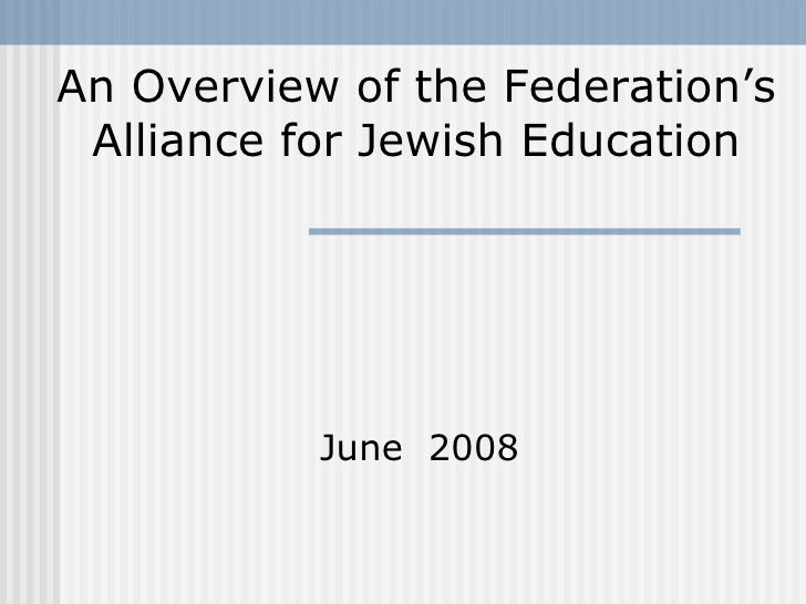 June  2008 An Overview of the Federation's Alliance for Jewish Education