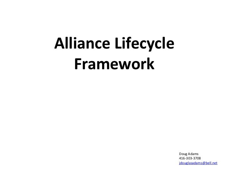Alliance Lifecycle Framework<br />Doug Adams<br />416-303-3708<br />jdouglasadams@bell.net<br />