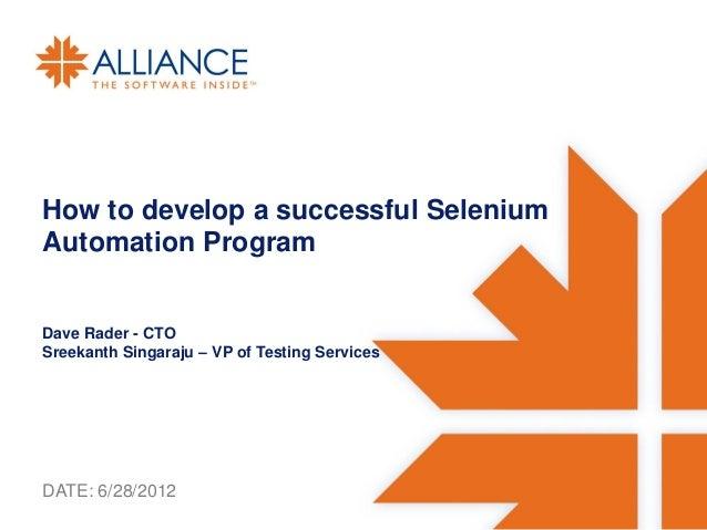 How to develop a successful SeleniumAutomation ProgramDave Rader - CTOSreekanth Singaraju – VP of Testing ServicesDATE: 6/...