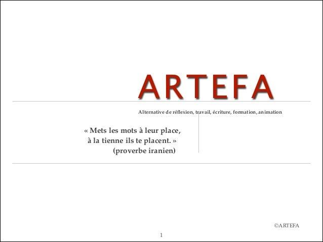 ARTEFA Alternative de réflexion, travail, écriture, formation, animation  « Mets les mots à leur place, ! à la tienne ils t...