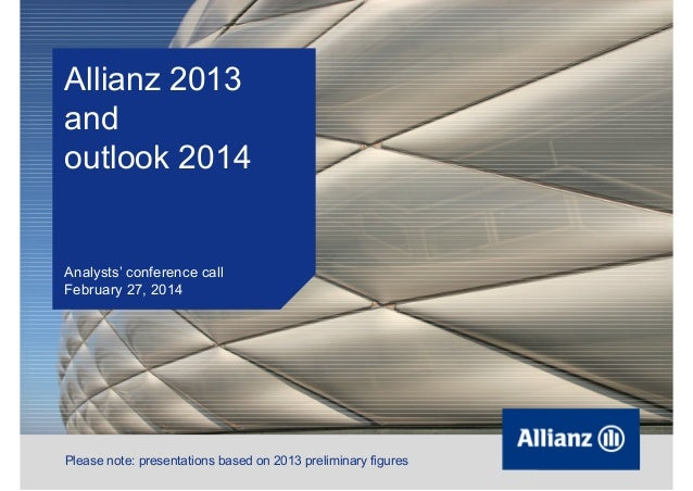 Allianz 2013 and outlook 2014  Analysts' conference call February 27, 2014  Please note: presentations based on 2013 preli...