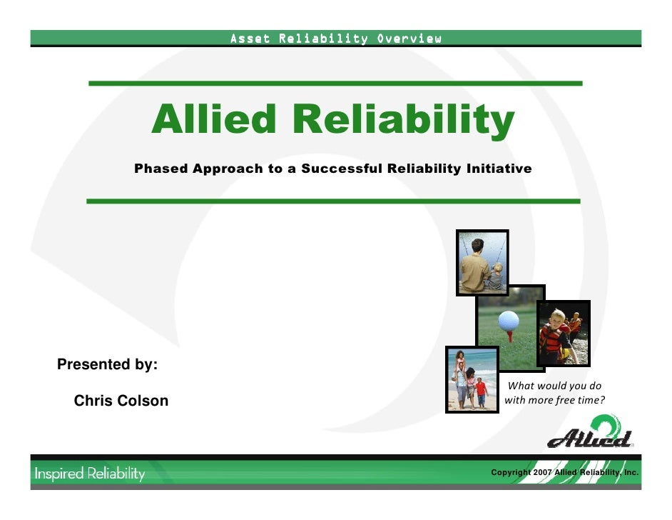 Asset Reliability Overview                 Allied Reliability          Phased Approach to a Successful Reliability Initiat...