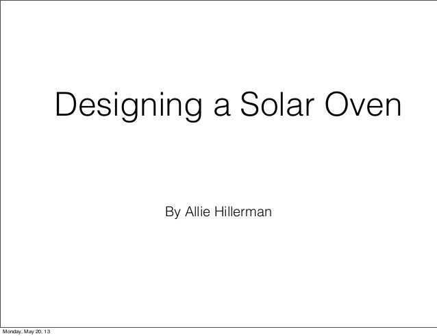 By Allie HillermanDesigning a Solar OvenMonday, May 20, 13